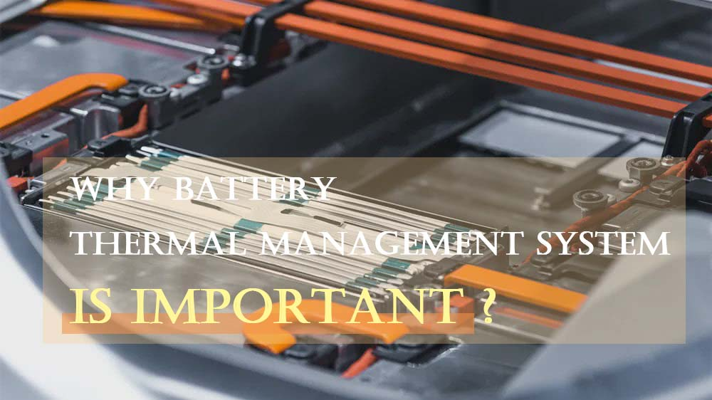Why battery thermal management system is important