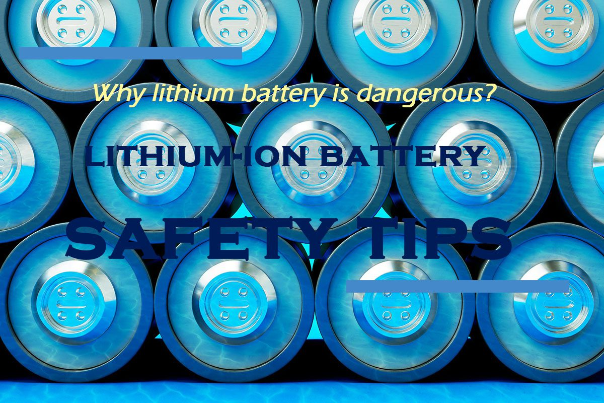 Why lithium battery is dangerous lithium-ion battery safety tips