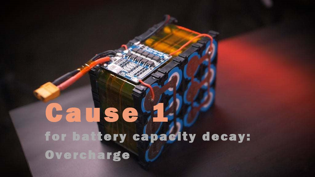 Cause 1 for battery capacity decay Overcharge