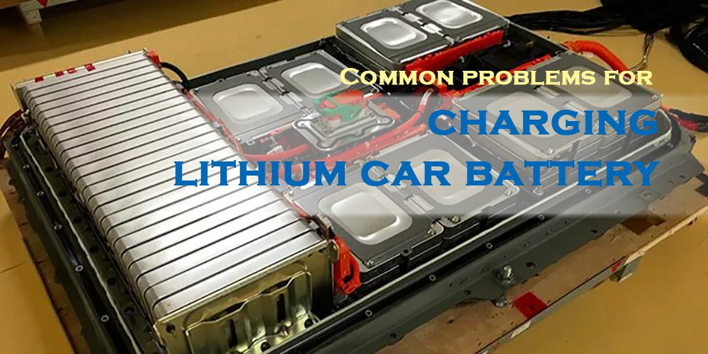 Common problems for charging lithium car battery