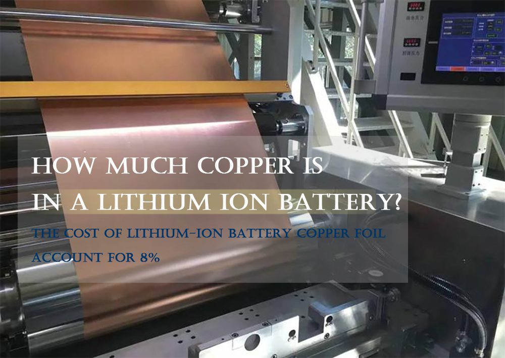 How much copper is in a lithium ion batteryThe cost of lithium-ion battery copper foil
