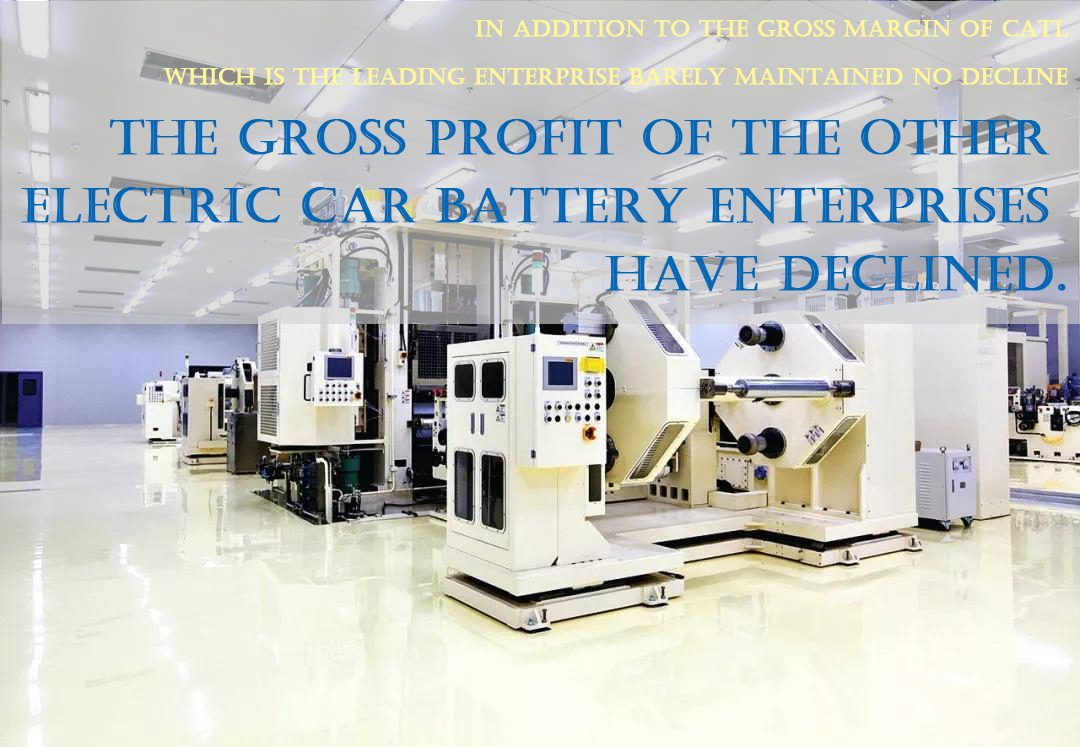 In addition to the grossmarginof CATLwhich is the leading enterprisebarely maintained no decline, the gross profit of the other electric carbattery enterprises have declined