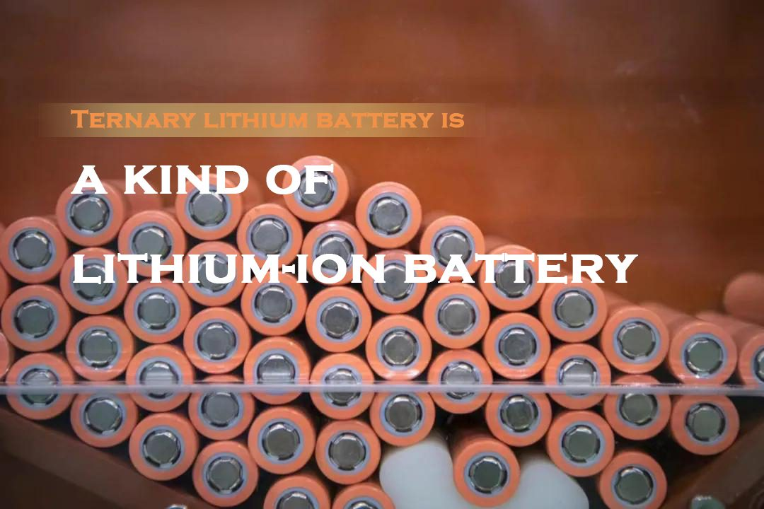 Ternary lithium battery is a kind of lithium-ion battery