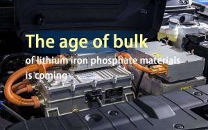 The age of bulk of lithium iron phosphate materials is coming