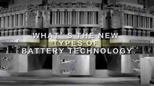 What's-the-new-types-of-battery-technology